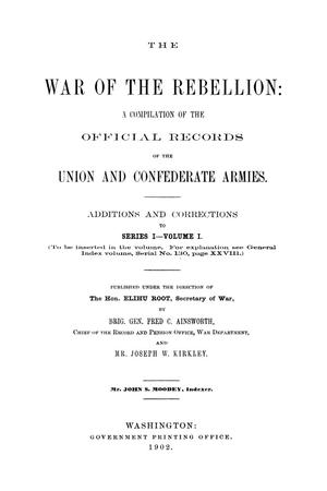 The War of the Rebellion: A Compilation of the Official Records of the Union And Confederate Armies. Additions and Corrections to Series 1, Volume 1.