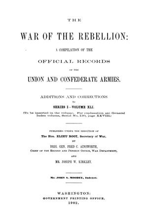 Primary view of object titled 'The War of the Rebellion: A Compilation of the Official Records of the Union And Confederate Armies. Additions and Corrections to Series 1, Volume 41.'.