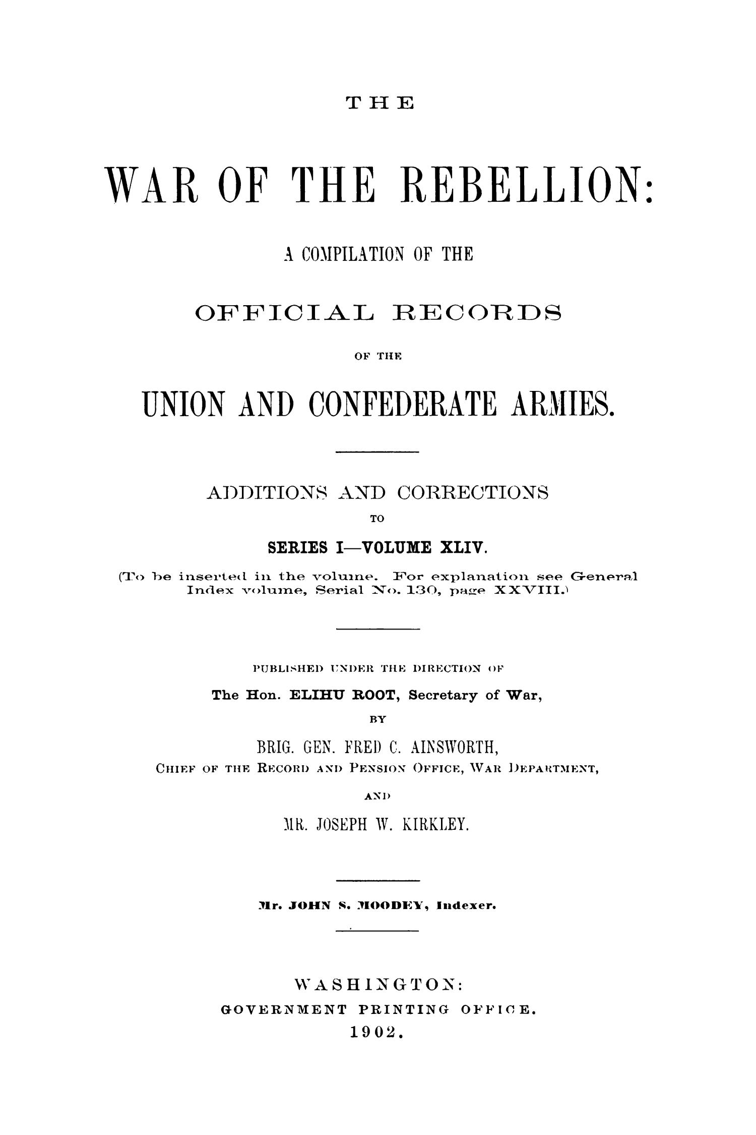 The War of the Rebellion: A Compilation of the Official Records of the Union And Confederate Armies. Additions and Corrections to Series 1, Volume 44.                                                                                                      1