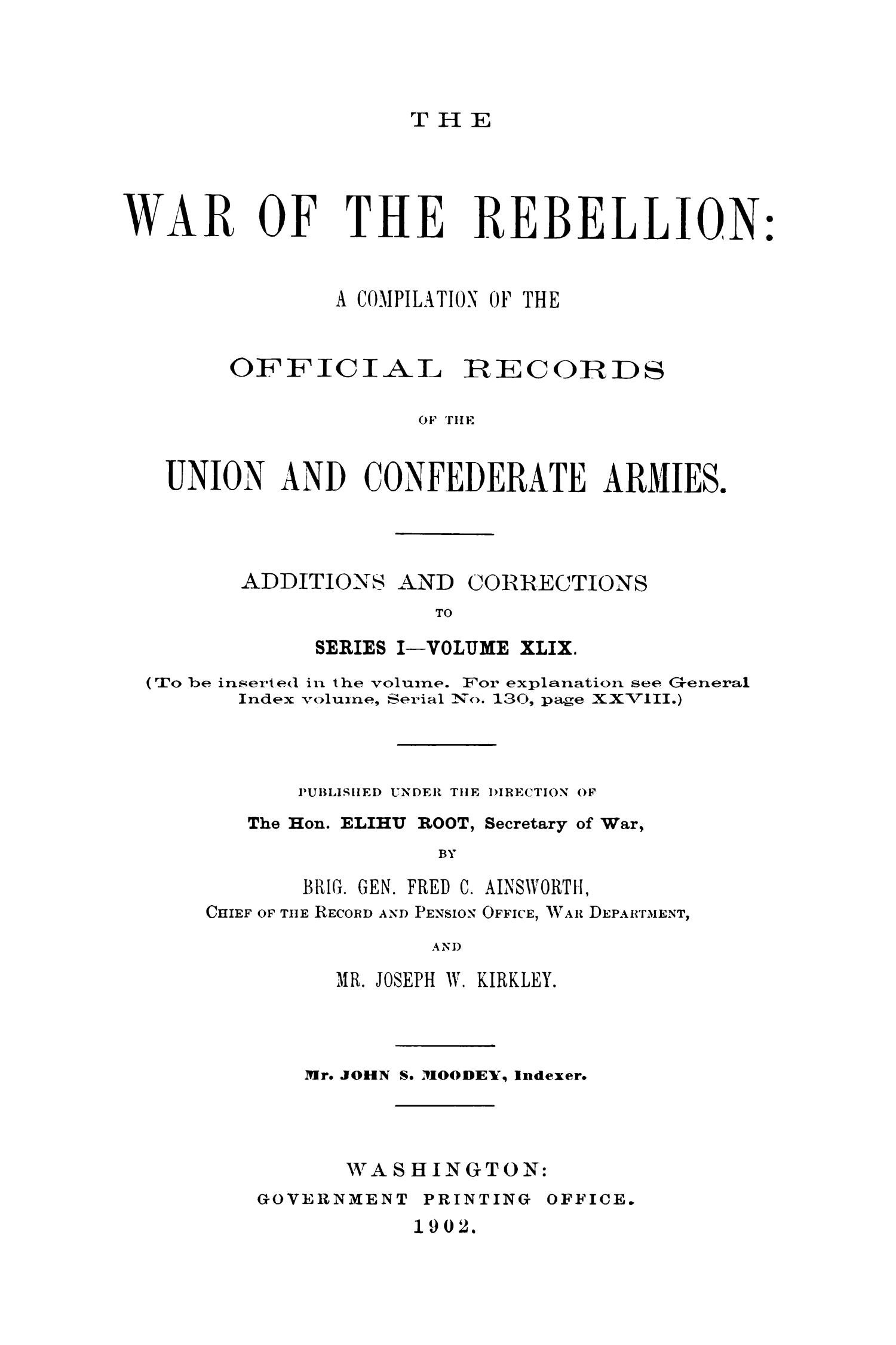 The War of the Rebellion: A Compilation of the Official Records of the Union And Confederate Armies. Additions and Corrections to Series 1, Volume 49.                                                                                                      1