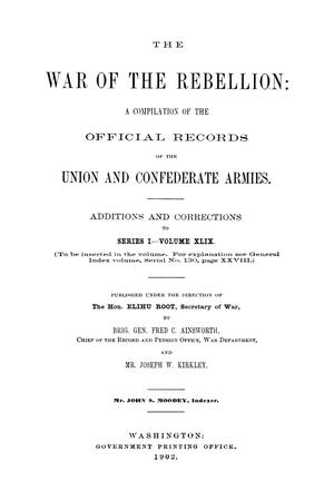 The War of the Rebellion: A Compilation of the Official Records of the Union And Confederate Armies. Additions and Corrections to Series 1, Volume 49.