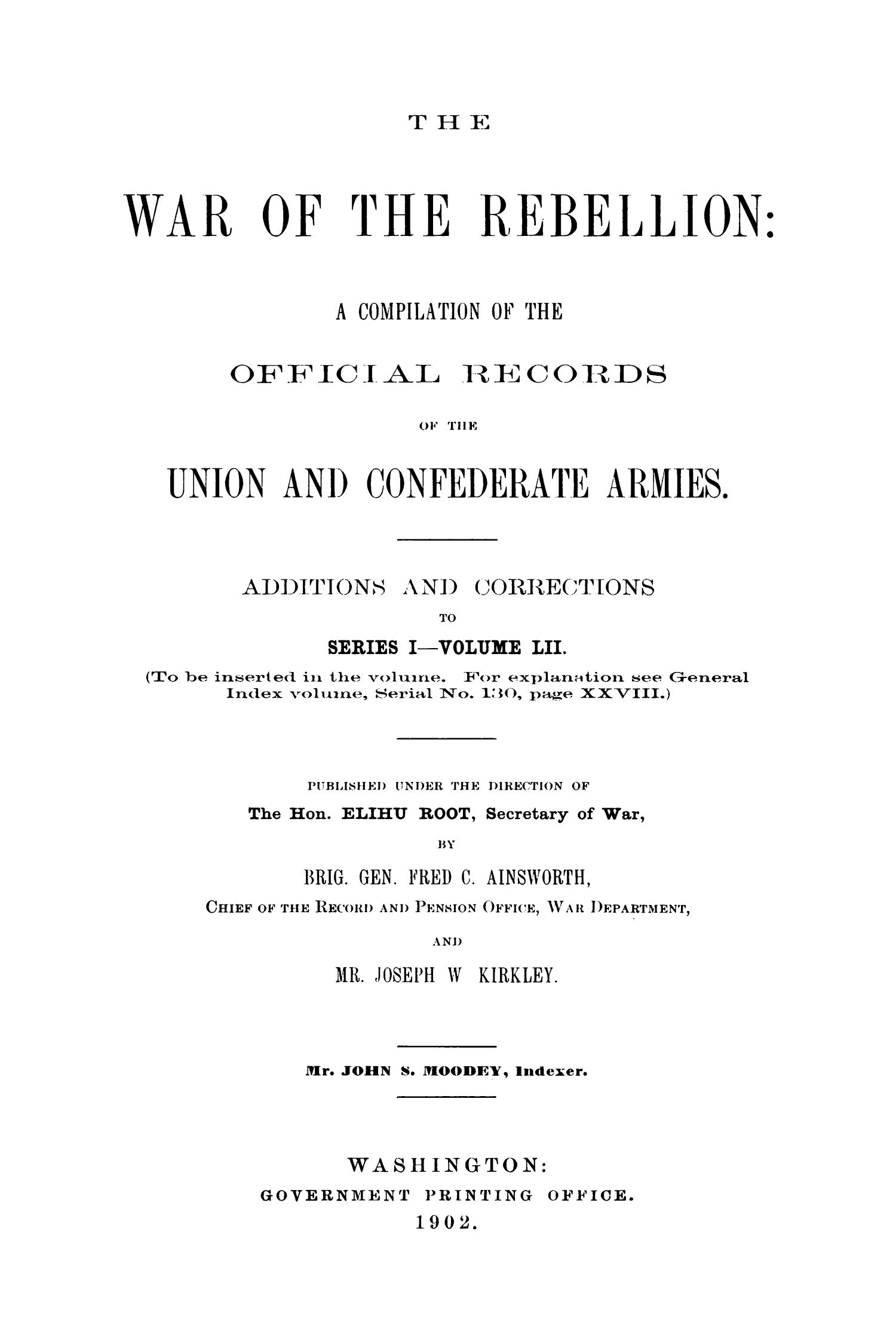 The War of the Rebellion: A Compilation of the Official Records of the Union And Confederate Armies. Additions and Corrections to Series 1, Volume 52.                                                                                                      1