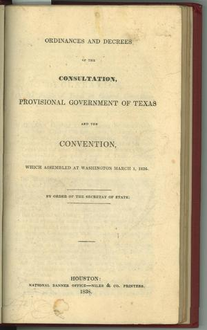 Primary view of object titled 'Ordinances & Decrees of the Consultation, Provisional Government of Texas and the Convention [of 1836]'.