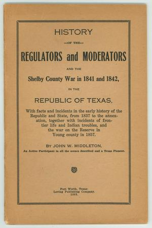 Primary view of object titled 'History of the Regulators and Moderators and the Shelby County War in 1841 and 1842, in the Republic of Texas'.
