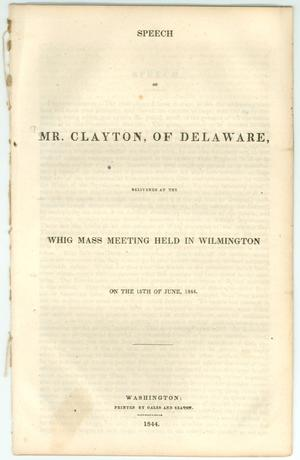 Primary view of object titled 'Speech of Mr. Clayton of Delaware, Delivered at the Whig Mass Meeting Held in Wilmington on the 15th of June, 1844.'.