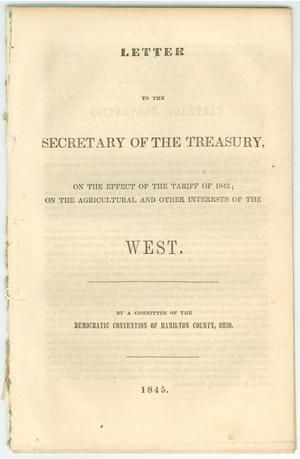 Primary view of object titled 'Letter to the Secretary of the Treasury, on the Effect of the Tariff of 1842; on the Agricultural and Other Interest of the West.'.
