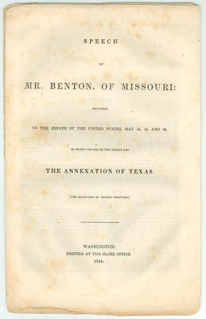 Primary view of Speech of Mr. Benton, of Missouri:  Delivered in the Senate of the United States, May 16, 18, and 20, in Secret Session on the Treaty for The Annexation of Texas.