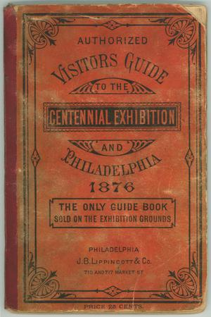 Primary view of object titled 'Authorized Visitors Guide to the Centennial Exhibition and Philadelphia, 1876'.