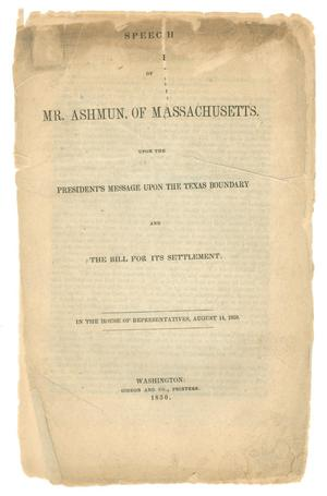 "Primary view of object titled '""Speech of Mr. Ashmun, of Massachusetts.  Upon the President's Message Upon the Texas Boundary and the Bill for its Settlement""'."