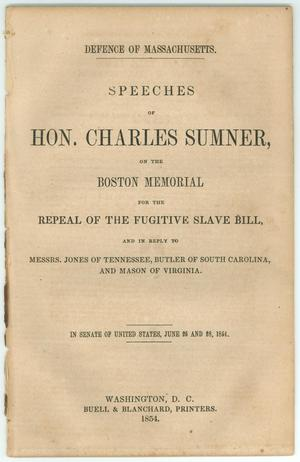 "Primary view of object titled '""Speeches of Hon. Charles Sumner, on the Boston Memorial for the Repeal of the Fugitive Slave Bill and in Reply to Messrs. Jones of Tennessee, Butler of South Carolina, and Mason of Virginia""'."