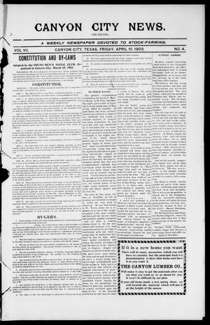 Primary view of object titled 'Canyon City News. (Canyon City, Tex.), Vol. 7, No. 4, Ed. 1 Friday, April 10, 1903'.