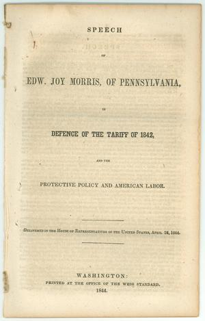 "Primary view of object titled '""Speech of Edw. Joy Morris, of Pennsylvania, in Defense of the Tariff of 1842, and the Protective Policy and American Labor""'."