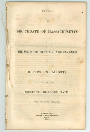 "Primary view of object titled '""Speech of Mr. Choate of Massachusetts, Upon the Subject of Protecting American Labor, by Duties on Imports""'."