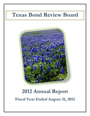 Primary view of object titled 'Texas Bond Review Board Annual Report: 2012'.