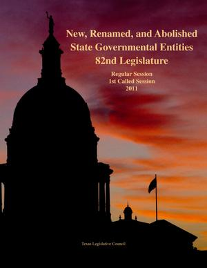 Primary view of object titled 'New, Renamed, and Abolished State Governmental Entities: 82nd Legislature'.