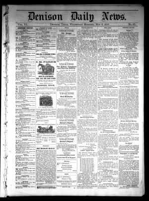 Primary view of object titled 'Denison Daily News. (Denison, Tex.), Vol. 6, No. 65, Ed. 1 Wednesday, May 8, 1878'.