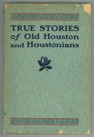 Primary view of object titled 'True Stories of Old Houston and Houstonians'.