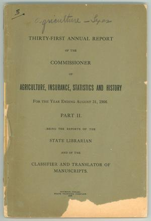 Primary view of object titled 'Thirty-First Annual Report of the Commissioner of Agriculture, Insurance, Statistics, and History: For the Year Ending August 31, 1906.  Part II.'.