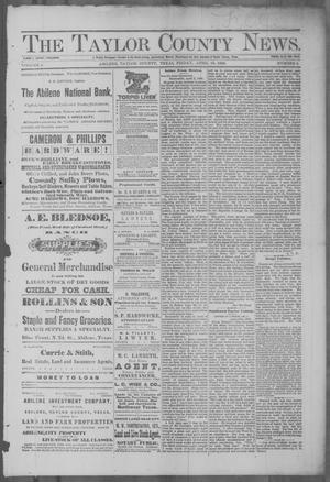 Primary view of object titled 'The Taylor County News. (Abilene, Tex.), Vol. 4, No. 5, Ed. 1 Friday, April 13, 1888'.