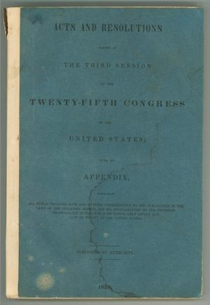 Primary view of object titled 'Acts and Resolutions Passed at the Third Session of the Twenty-Fifth Congress of the United States'.