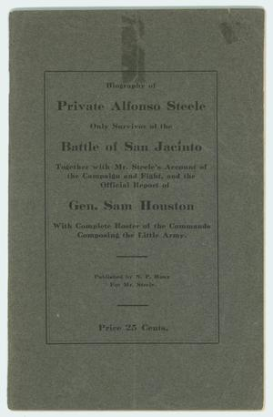 Primary view of object titled 'Biography of Private Alfonso Steele, Only Survivor of the Battle at San Jacinto, Together with Mr. Steele's Account of the Campaign and Fight, and the Official Report of Gen. Sam Houston With Complete Roster of the Commands Composing the Little Army.'.
