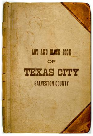 Primary view of object titled 'Lot and Block Book of Texas City, Galveston County'.