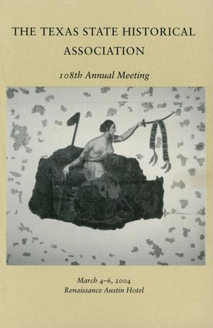 Primary view of object titled 'Texas State Historical Association One Hundred and Eighth Annual Meeting, 2004'.