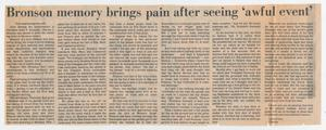 Primary view of object titled '[Newspaper Clipping: Bronson memory brings pain after seeing 'awful event']'.