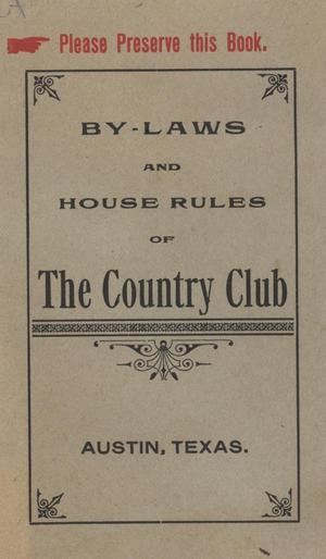 By-laws and house rules of the Country Club, Austin, Texas.
