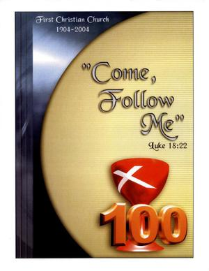 Primary view of object titled 'Come Follow Me : First Christian Church, 1904-2004'.