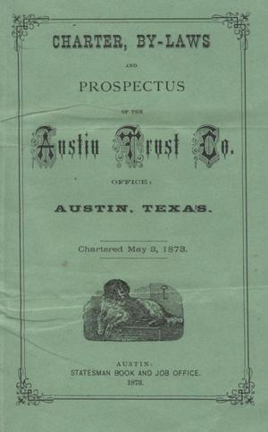 Primary view of object titled 'Charter, by-laws and prospectus of the Austin Trust Co. ... : chartered May 3, 1873'.