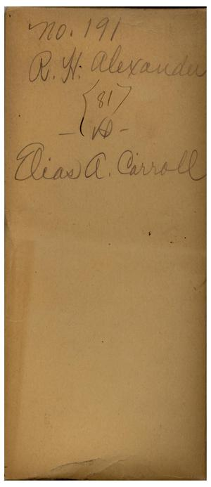 Primary view of object titled 'Documents pertaining to the case of R. H. Alexander vs. Elias A. Carroll, cause no. 191, 1856'.