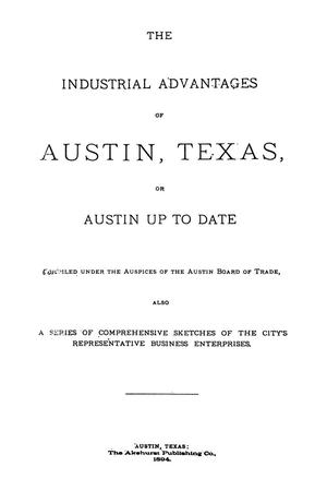 Primary view of object titled 'The Industrial Advantages of Austin, Texas, or Austin Up To Date'.