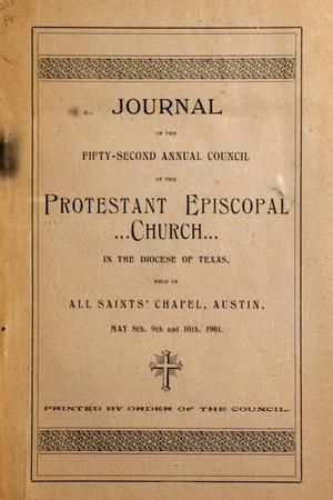Primary view of object titled 'Journal of the Fifty-Second Annual Council of the Protestant Episcopal Church in the Diocese of Texas, Held in All Saints' Chapel, Austin, May 8th, 9th and 10th, 1901'.
