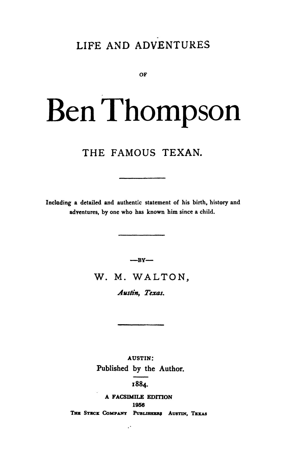Life and Adventures of Ben Thompson the Famous Texan.                                                                                                      1