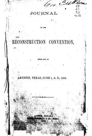 Journal of the Reconstruction Convention, Which Met at Austin, Texas, June 1, A. D. 1868.