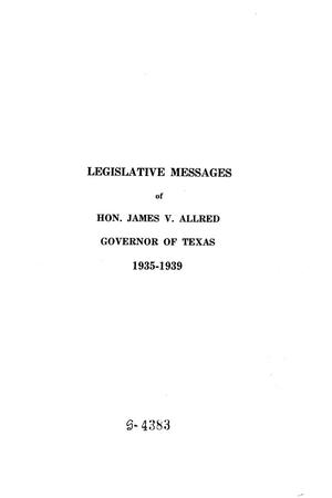 Primary view of object titled 'Legislative Messages of Hon. James V. Allred, Governor of Texas 1935-1939'.