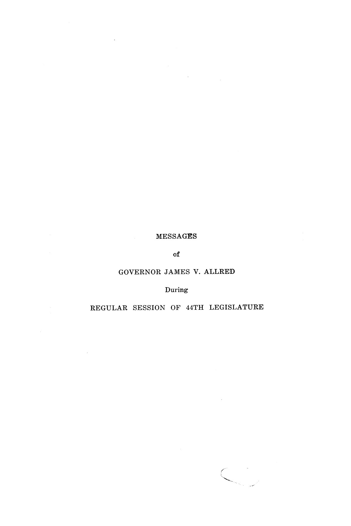 Legislative Messages of Hon. James V. Allred, Governor of Texas 1935-1939                                                                                                      [Sequence #]: 4 of 263