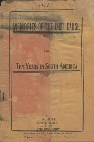 Primary view of object titled 'Memories of the lost cause; and Ten years in South America'.
