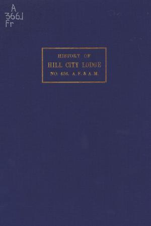 Primary view of object titled 'History of Hill City lodge no. 456, A.F. & A.M.: from its constitution on June 19, 1876 to St. John's Day, June 24, 1919'.