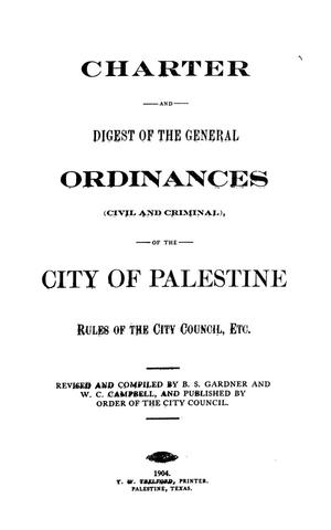 Primary view of object titled 'Charter and Digest of the General Ordinances (Civil and Criminal), of the City of Palestine, Rules of City Council, etc.'.