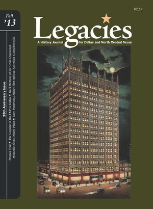 Primary view of object titled 'Legacies: A History Journal for Dallas and North Central Texas, Volume 25, Number 2, Fall 2013'.