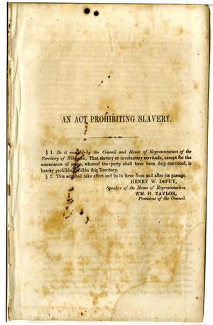 Primary view of object titled 'An act prohibiting slavery : [message from the Executive to the House of Representatives of the Territory of Nebraska].'.