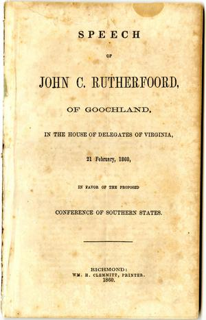 Primary view of object titled 'Speech of John C. Rutherfoord, of Goochland : in the House of Delegates of Virginia, 21 February, 1860, in favor of the proposed conference of southern states.'.