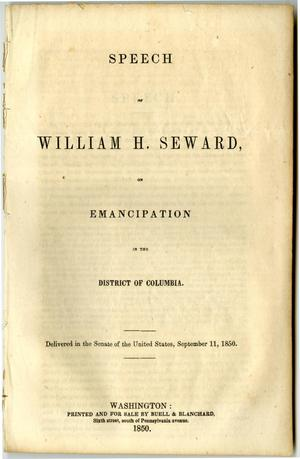 Primary view of object titled 'Speech of William H. Seward, on emancipation in the District of Columbia. Delivered in the Senate of the United States, September 11, 1850.'.
