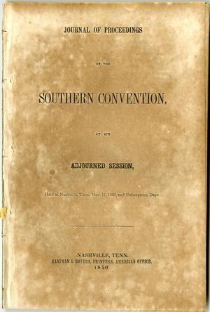 Primary view of object titled 'Journal of proceedings of the Southern Convention, at its adjourned session : held at Nashville, Tenn., Nov. 11, 1850, and subsequent days.'.