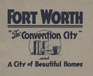 "Fort Worth, ""The convention city"" : and a city of beautiful homes"