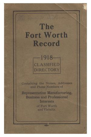 1918 classified directory : containing the names, addresses and phone numbers of representative manufacturing, business and professional interests of Fort Worth and vicinity.