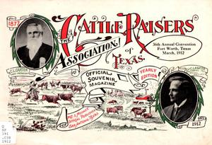 The Cattle Raisers Association of Texas, 36th Annual Convention, Fort Worth, Texas, March, 1912 : official souvenir magazine.