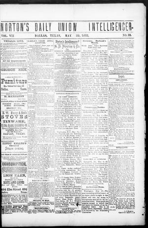 Primary view of object titled 'Norton's Daily Union Intelligencer. (Dallas, Tex.), Vol. 7, No. 18, Ed. 1 Tuesday, May 23, 1882'.